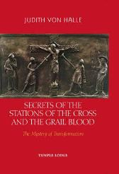 Secrets of the Stations of the Cross and the Grail Blood - Judith von Halle Matthew Barton