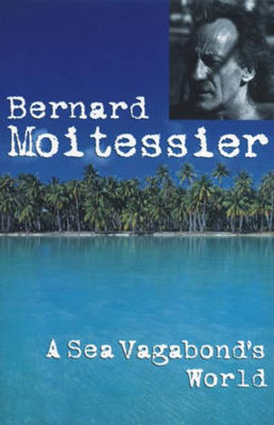 A Sea Vagabond's World - Bernard Moitessier