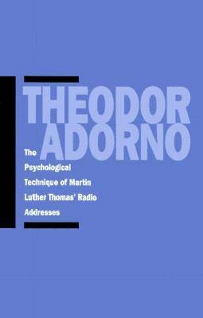 The Psychological Technique of Martin Luther Thomas' Radio Addresses - Theodor W. Adorno