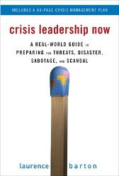 Crisis Leadership Now: A Real-World Guide to Preparing for Threats, Disaster, Sabotage, and Scandal - Laurence Barton