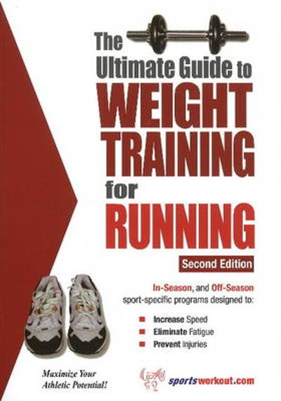 Ultimate Guide to Weight Training for Running - Robert G. Price