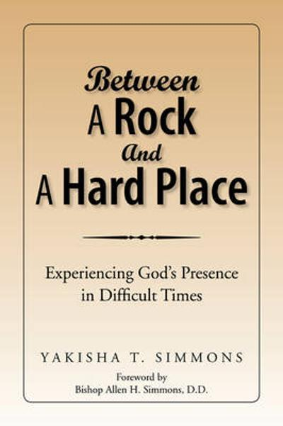 Between a Rock and a Hard Place - Yakisha T Simmons