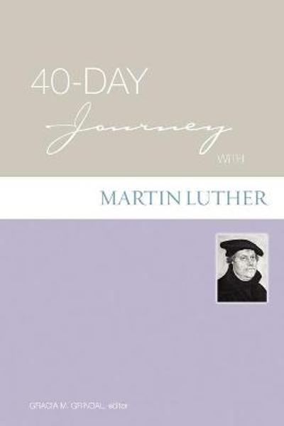 40-day Journey with Martin Luther - Gracie Grindal