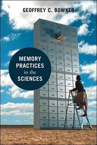 Memory Practices in the Sciences - Geoffrey C. Bowker