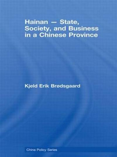Hainan - State, Society, and Business in a Chinese Province - Kjeld Erik Brodsgaard
