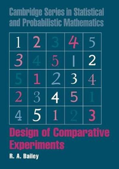 Design of Comparative Experiments - R. A. Bailey
