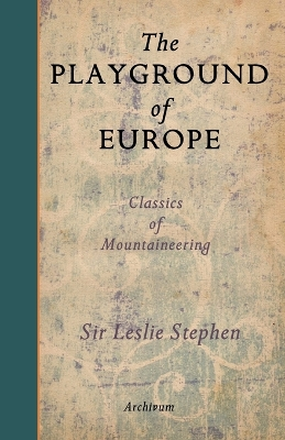 The Playground of Europe - Sir Leslie Stephen