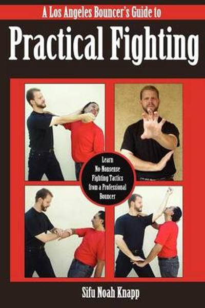 Los Angeles Bouncer's Guide to Practical Fighting - Sifu Noah Knapp