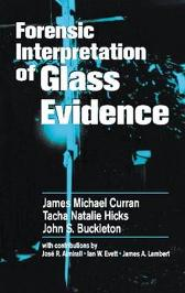 Forensic Interpretation of Glass Evidence - James Michael Curran Tacha Natalie Hicks Champod John S. Buckleton