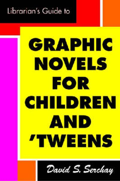 A Librarian's Guide to Graphic Novels for Teens and Tweens - David S. Serchay
