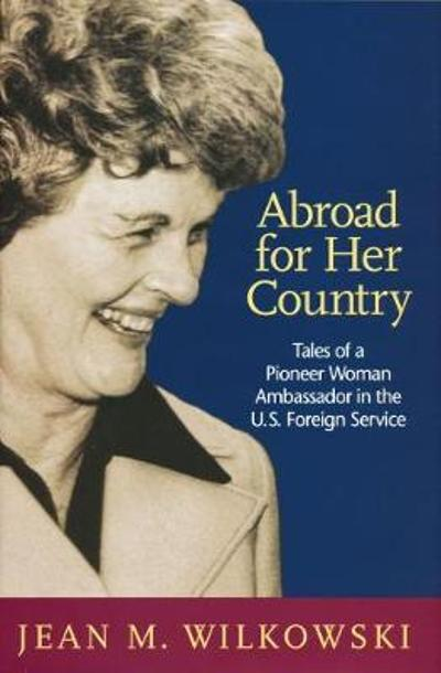 Abroad for Her Country - Jean M. Wilkowski