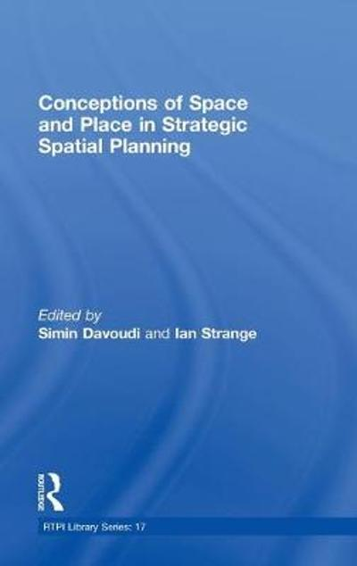 Conceptions of Space and Place in Strategic Spatial Planning - Simin Davoudi