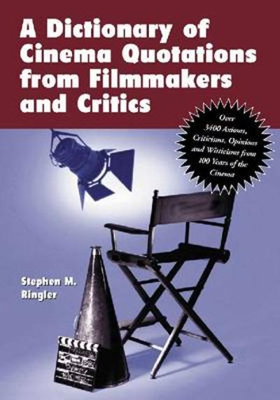A Dictionary of Cinema Quotations from Filmmakers and Critics - Stephen M. Ringler