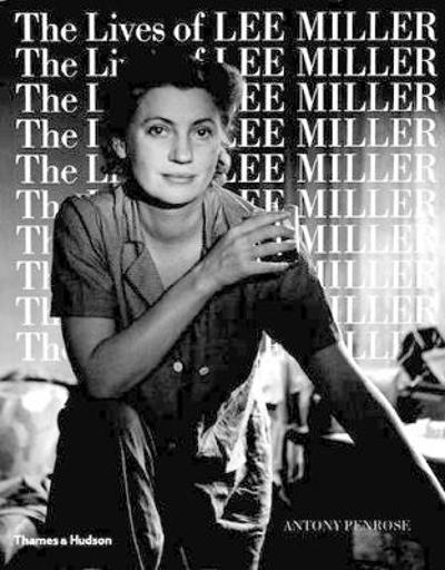The Lives of Lee Miller - Antony Penrose