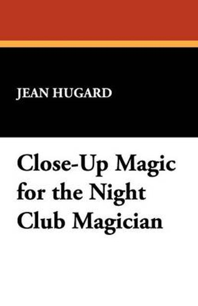 Close-Up Magic for the Night Club Magician - Jean Hugard