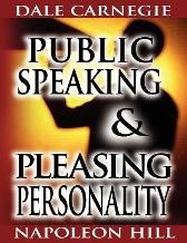 Public Speaking by Dale Carnegie (the author of How to Win Friends & Influence People) & Pleasing Personality by Napoleon Hill (the author of Think and Grow Rich) - Dale Carnegie Napoleon Hill