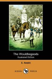 The Wouldbegoods (Illustrated Edition) (Dodo Press) - E Nesbit