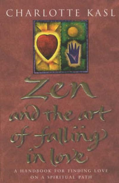Zen And The Art Of Falling In Love - Charlotte Kasl