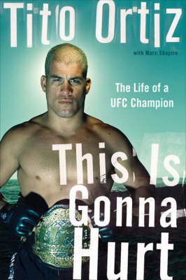 This Is Gonna Hurt - Tito Ortiz