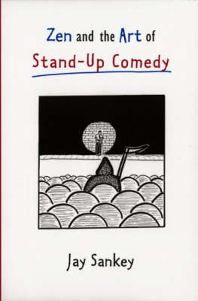 Zen and the Art of Stand-Up Comedy - Jay Sankey