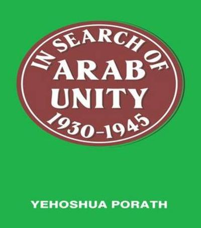 In Search of Arab Unity 1930-1945 - Yehoshua Porath