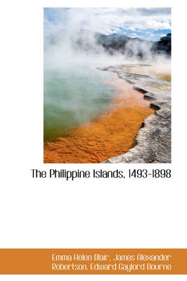 The Philippine Islands, 1493-1898 - Emma Helen Blair