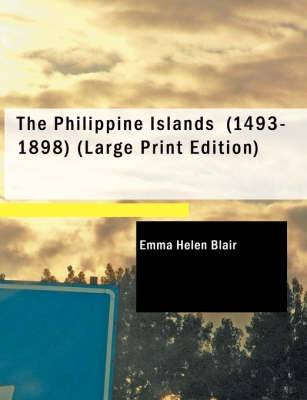 The Philippine Islands (1493-1898) - Emma Helen Blair