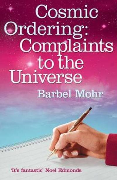 The Cosmic Ordering: Complaints to the Universe -