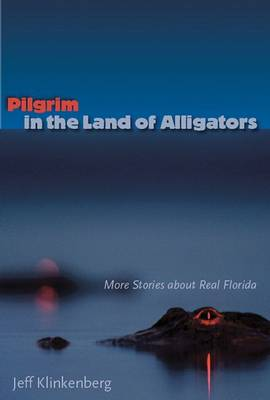 Pilgrim in the Land of Alligators - Jeff Klinkenberg Gary R. Mormino Jeff Klinkenberg