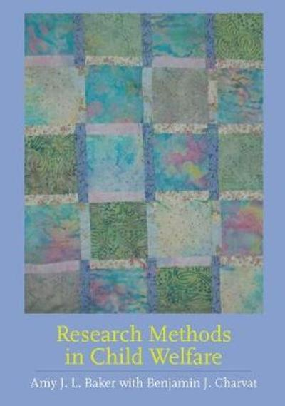 Research Methods in Child Welfare - Amy J.L. Baker