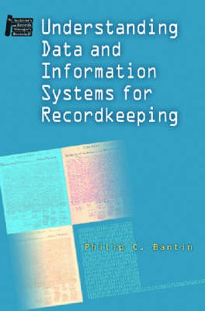 Understanding Data and Information Systems for Recordkeeping - Philip C. Bantin