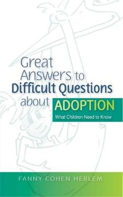 Great Answers to Difficult Questions about Adoption - Fanny  Cohen Herlem