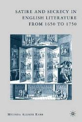 Satire and Secrecy in English Literature from 1650 to 1750 - M. Rabb