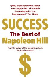 Success: The Best of Napoleon Hill - Napoleon Hill