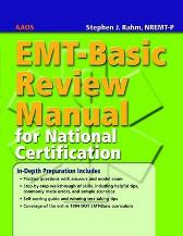 EMT-Basic Review Manual For National Certification - American Academy of Orthopaedic Surgeons (AAOS)  Stephen J. Rahm
