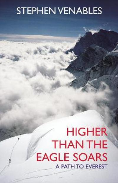 Higher Than The Eagle Soars - Stephen Venables