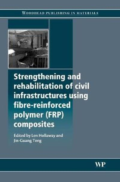 Strengthening and Rehabilitation of Civil Infrastructures Using Fibre-Reinforced Polymer (FRP) Composites - L C Hollaway