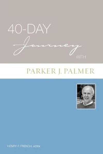 40-day Journey with Parker Palmer - Henry F. French