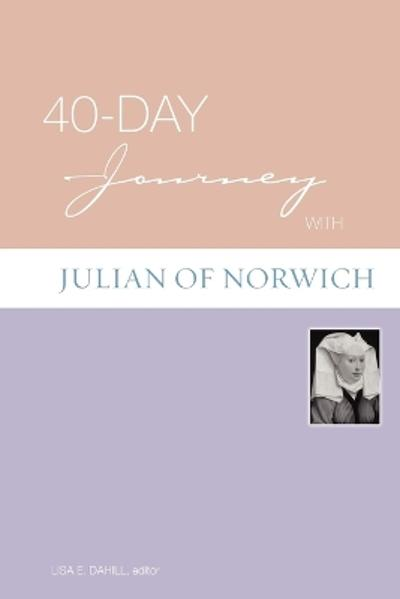 40-day Journey with Julian of Norwich - Lisa E. Dahill