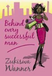 Behind Every Successful Man - Zukiswa Wanner