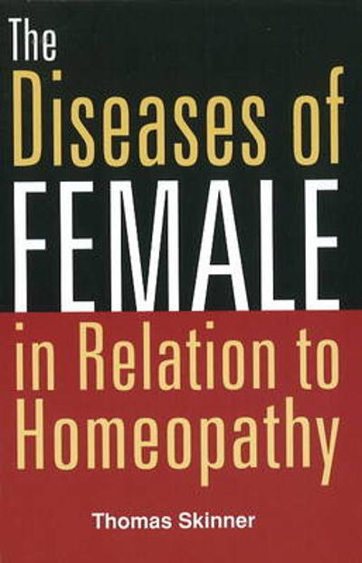 Diseases of Females in Relation to Homeopathy - Thomas Skinner