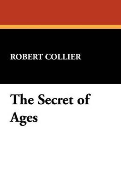 The Secret of Ages - Robert Collier