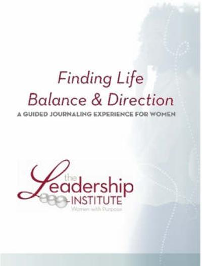 Finding Life Balance & Direction - Inc., The Leadership Institute Women with Purpose