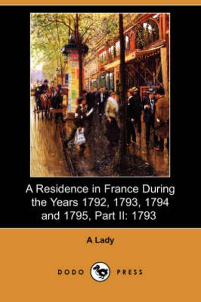 A Residence in France During the Years 1792, 1793, 1794 and 1795, Part II - A Lady
