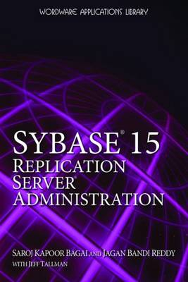 Sybase 15.0 Replication Server Administration - Saroj Kapoor Bagai