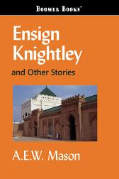 Ensign Knightley and Other Stories - A E W Mason