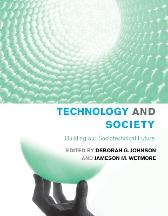 Technology and Society - Deborah G. Johnson Jameson M. Wetmore Freeman J. Dyson Francis Fukuyama E.M. Forster Stellan Welin Interagency Working Group on Nanoscience, Engineering, and Technology Bill Joy Robert L. Heilbroner Trevor Pinch