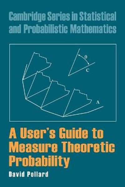 A User's Guide to Measure Theoretic Probability - David Pollard