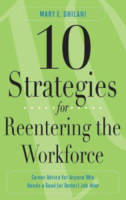 10 Strategies for Reentering the Workforce - Mary E. Ghilani