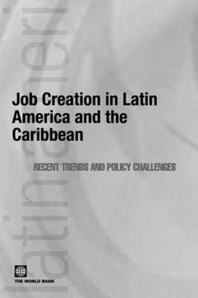 JOB CREATION IN LATIN AMERICA & THE CARIBBEAN: RECENT TRENDS & POLICY CHALLENGES -